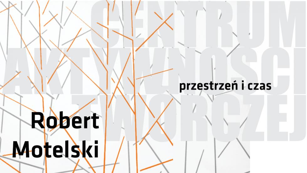 Zaproszenie na wystawę Roberta Motelskiego w CAT Ustka